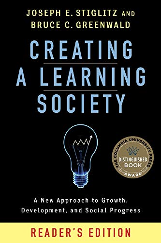 9780231175494: Creating a Learning Society: A New Approach to Growth, Development, and Social Progress (Kenneth J. Arrow Lecture Series)