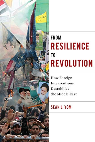 9780231175647: From Resilience to Revolution: How Foreign Interventions Destabilize the Middle East (Columbia Studies in Middle East Politics)