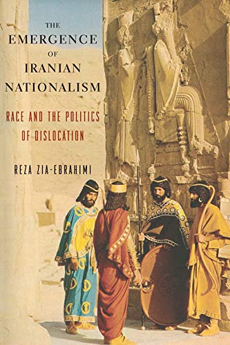 The Emergence of Iranian Nationalism: Race and the Politics of Dislocation: Reza Zia-ebrahimi