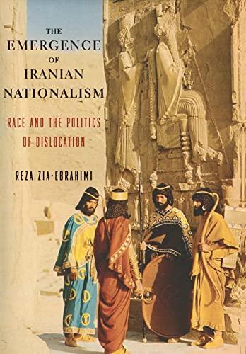 The Emergence of Iranian Nationalism: Race and the Politics of Dislocation: Zia-Ebrahimi, Reza