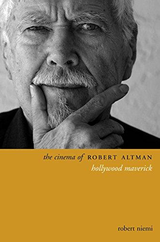 The Cinema of Robert Altman: Hollywood Maverick (Hardback): Robert Niemi