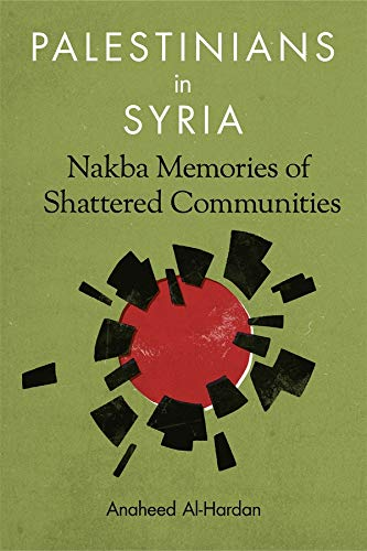9780231176361: Palestinians in Syria: Nakba Memories of Shattered Communities