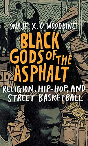 Black Gods of the Asphalt: Religion, Hip-Hop, and Street Basketball (Hardcover): Onaje X.O. ...