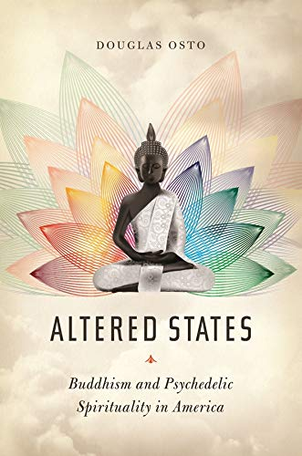 Altered States: Buddhism and Psychedelic Spirituality in America: Douglas Osto