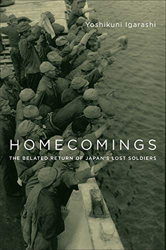 Homecomings: The Belated Return of Japan's Lost Soldiers: Yoshikuni Igarashi