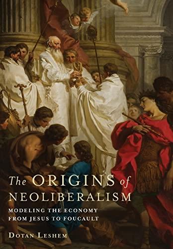The Origins of Neoliberalism: Modeling the Economy from Jesus to Foucault (Hardcover): Dotan Leshem