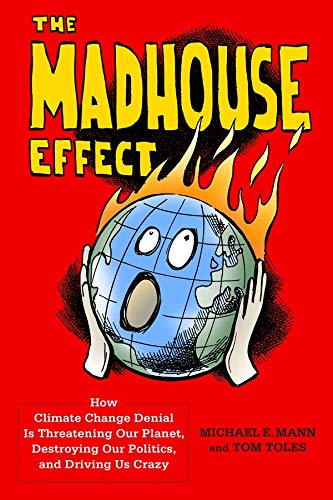 9780231177863: The Madhouse Effect: How Climate Change Denial Is Threatening Our Planet, Destroying Our Politics, and Driving Us Crazy