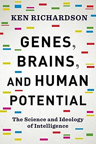 Genes, Brains, and Human Potential: The Science and Ideology of Intelligence: Ken Richardson