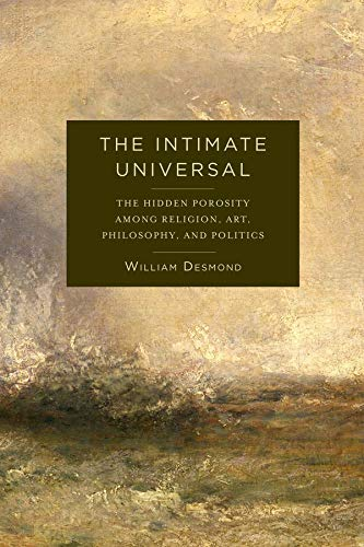 9780231178761: The Intimate Universal: The Hidden Porosity Among Religion, Art, Philosophy, and Politics (Insurrections: Critical Studies in Religion, Politics, and Culture)