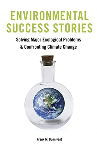 Environmental Success Stories: Solving Major Ecological Problems and Confronting Climate Change: ...