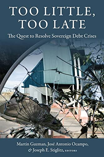 Too Little, Too Late: The Quest to Resolve Sovereign Debt Crises (Initiative for Policy Dialogue at...
