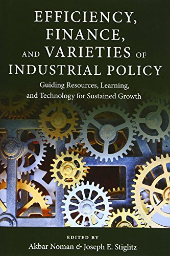 Efficiency, Finance, and Varieties of Industrial Policy: Guiding Resources, Learning, and ...