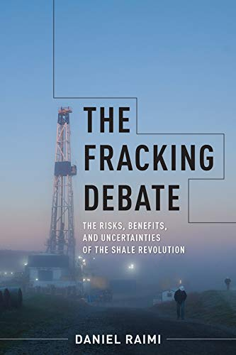 The Fracking Debate: The Risks, Benefits, and Uncertainties of the Shale Revolution (Center on ...