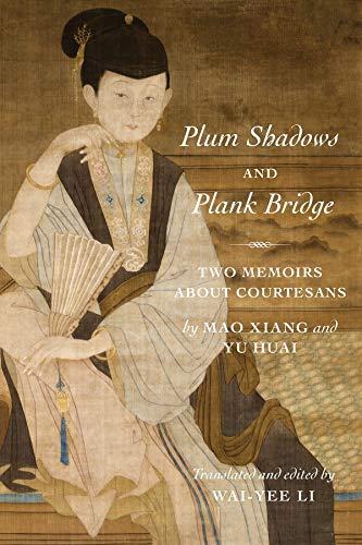 9780231186858: Plum Shadows and Plank Bridge: Two Memoirs About Courtesans
