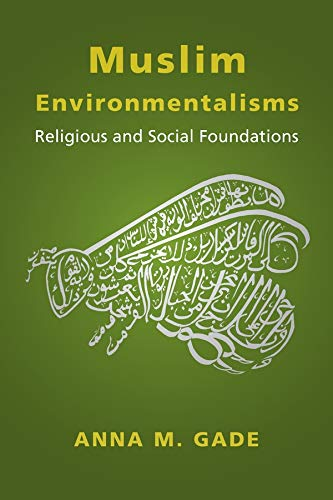 9780231191050: Muslim Environmentalisms: Religious and Social Foundations