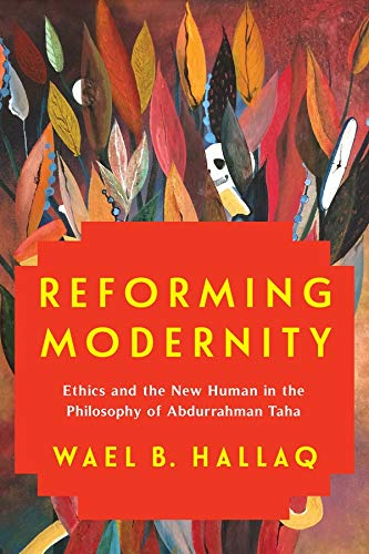 9780231193887: Reforming Modernity: Ethics and the New Human in the Philosophy of Abdurrahman Taha