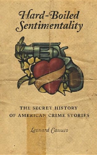 9780231501651: Hard-Boiled Sentimentality: The Secret History of American Crime Fiction