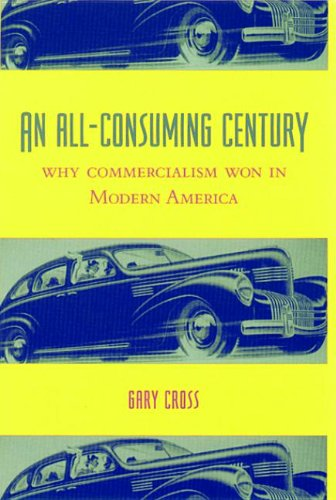 9780231502535: An All-Consuming Century: Why Commercialism Won in Modern America