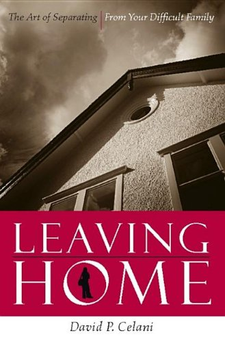 9780231509121: Leaving Home: The Art of Separating from Your Difficult Family (Hardback) - Common