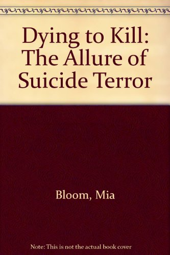9780231509862: Dying to Kill: The Allure of Suicide Terror