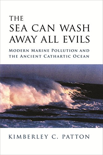 9780231510851: The Sea Can Wash Away All Evils: Modern Marine Pollution and the Ancient Cathartic Ocean