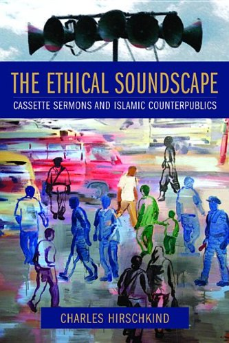 9780231510882: The Ethical Soundscape: Cassette Sermons and Islamic Counterpublics (Cultures of History)