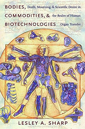 9780231510981: Bodies, Commodities, and Biotechnologies: Death, Mourning, and Scientific Desire in the Realm of Human Organ Transfer (University Seminars/Leonard Hastings Schoff Memorial Lecture)