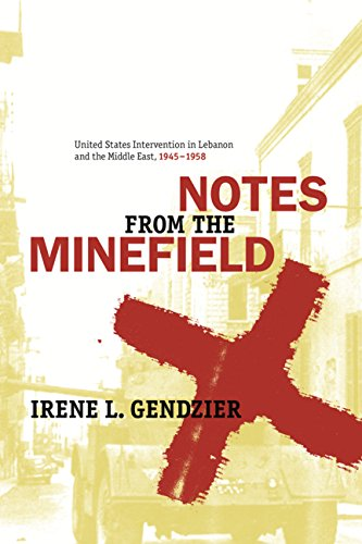 9780231511605: Notes from the Minefield: United States Intervention in Lebanon and the Middle East, 1945-1958 / Irene L. Gendzier; With a New Preface