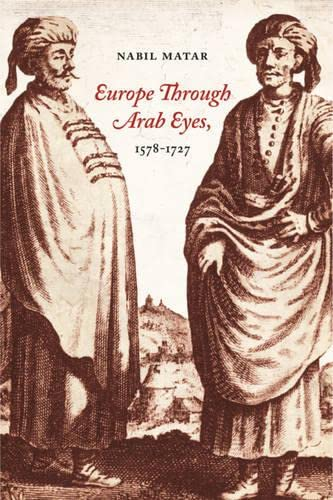 9780231512084: Europe Through Arab Eyes, 1578-1727