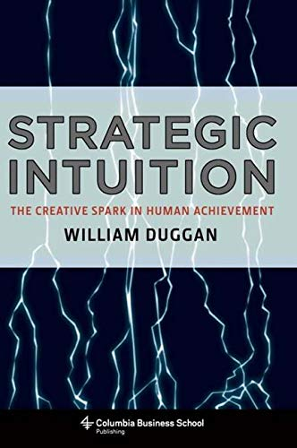 9780231512329: Strategic Intuition: The Creative Spark in Human Achievement (Columbia Business