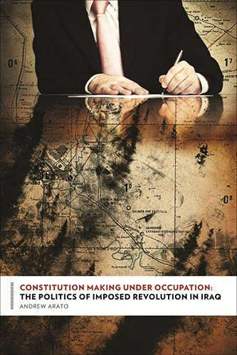 9780231512435: Constitution Making Under Occupation: The Politics of Imposed Revolution in Iraq