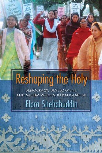 9780231512558: Reshaping the Holy: Democracy, Development, and Muslim Women in Bangladesh