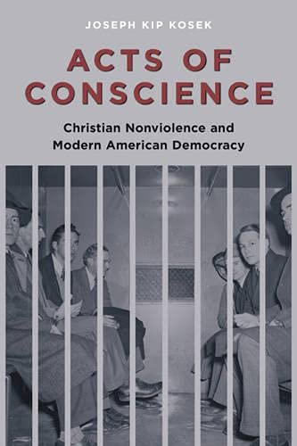 9780231513050: Acts of Conscience: Christian Nonviolence and Modern American Democracy (Columbia Studies in Contemporary American History)