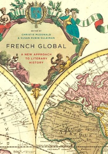 9780231519229: French Global: A New Approach to Literary History