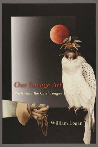 9780231519618: Our Savage Art: Poetry and the Civil Tongue