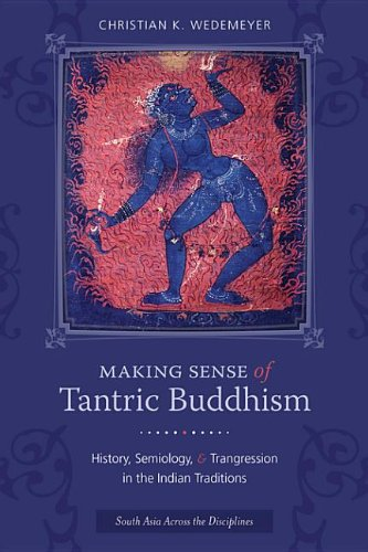 9780231530958: Making Sense of Tantric Buddhism: History, Semiology, and Transgression in the Indian Traditions