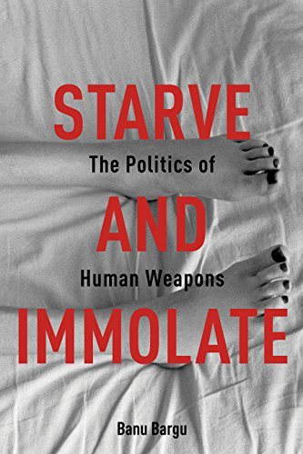 9780231538114: Starve and Immolate: The Politics of Human Weapons