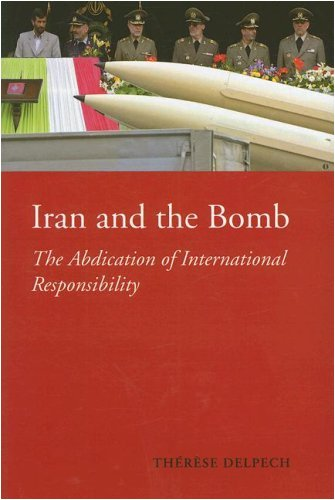 9780231700061: Iran and the Bomb: The Abdication of International Responsibility (The CERI Series in Comparative Politics and International Studies)