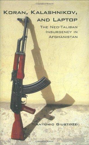 Koran, Kalashnikov, and Laptop: The Neo-Taliban Insurgency: Antonio Giustozzi