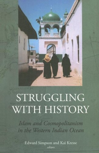 9780231700245: Struggling with History: Islam and Cosmopolitanism in the Western Indian Ocean (Society and History in the Indian Ocean)