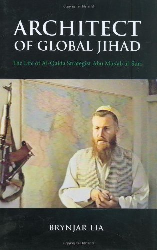 9780231700306: Architect of Global Jihad: The Life of Al Qaeda Strategist Abu Mus'ab Al-Suri (Columbia/Hurst)
