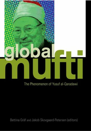 The Global Mufti: The Phenomenon of Yusuf al-Qaradawi (Columbia/Hurst): Editor-Jakob ...