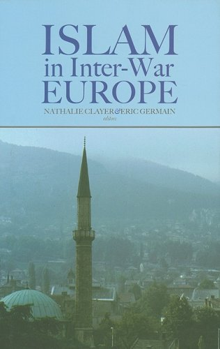 Islam in Interwar Europe (Columbia/Hurst): Nathalie Clayer; Eric