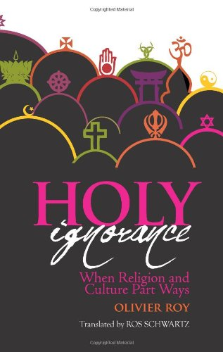 9780231701266: Holy Ignorance: When Religion and Culture Part Ways (Columbia/Hurst)
