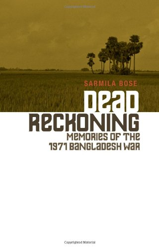 Dead Reckoning: Memories of the 1971 Bangladesh War (Columbia/Hurst): Bose, Sarmila