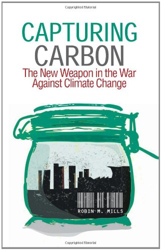 Capturing Carbon: The New Weapon in the War Against Climate Change (Hardcover): Robin M. Mills