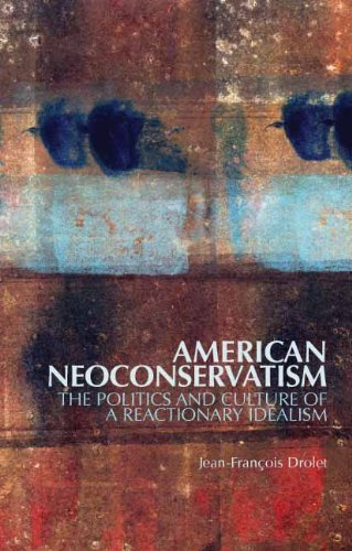 9780231702287: American Neoconservatism: The Politics and Culture of a Reactionary Idealism