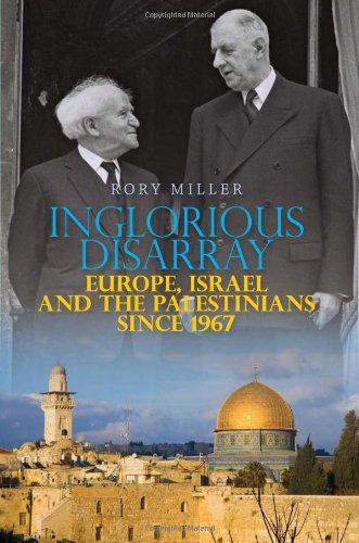 9780231702560: Inglorious Disarray: Europe, Israel, and the Palestinians Since 1967 (Columbia/Hurst)