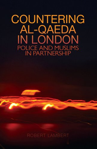 Countering Al-Qaeda in London: Police and Muslims in Partnerships (Columbia/Hurst): Lambert, ...