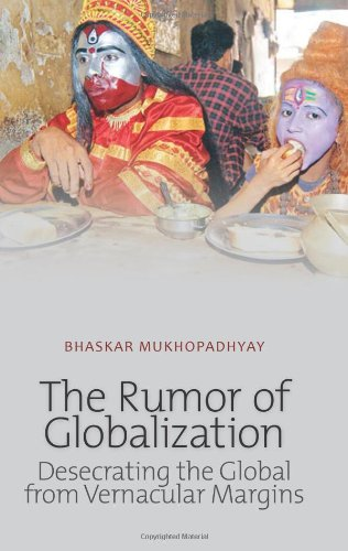 9780231702928: The Rumor of Globalization: Desecrating the Global from Vernacular Margins (Columbia/Hurst)